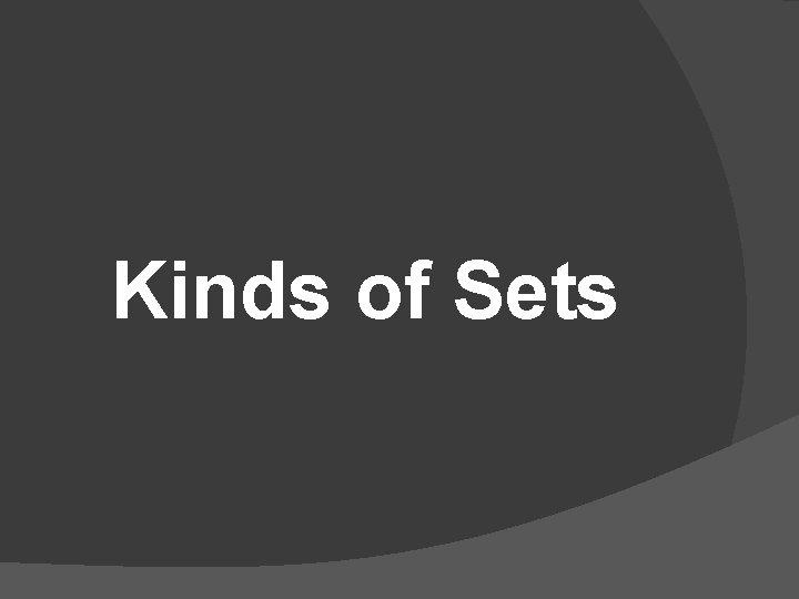 Kinds of Sets