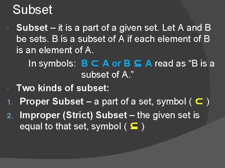 Subset – it is a part of a given set. Let A and B