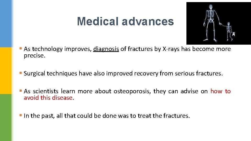 Medical advances § As technology improves, diagnosis of fractures by X-rays has become more