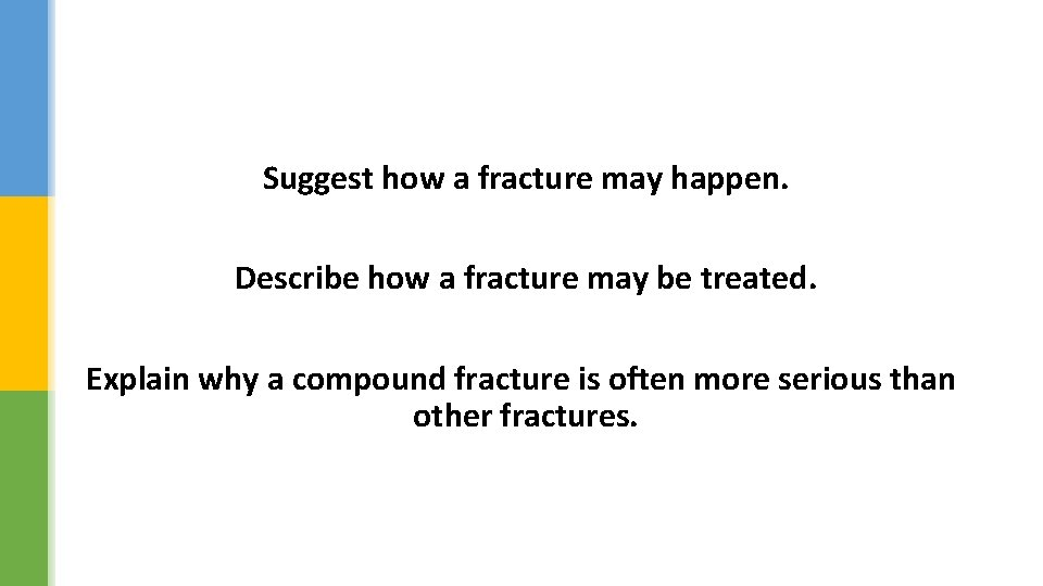 Suggest how a fracture may happen. Describe how a fracture may be treated. Explain