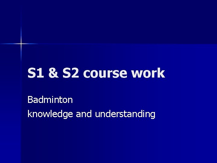 S 1 & S 2 course work Badminton knowledge and understanding