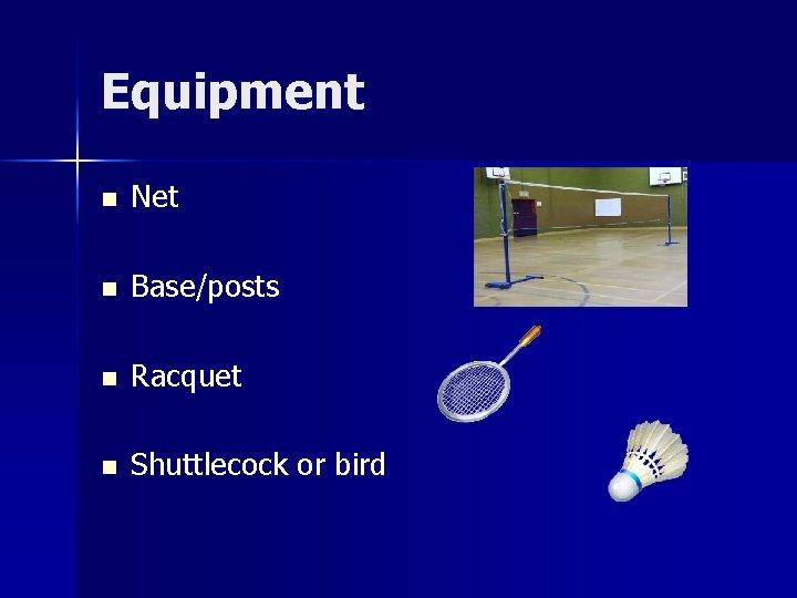 Equipment n Net n Base/posts n Racquet n Shuttlecock or bird