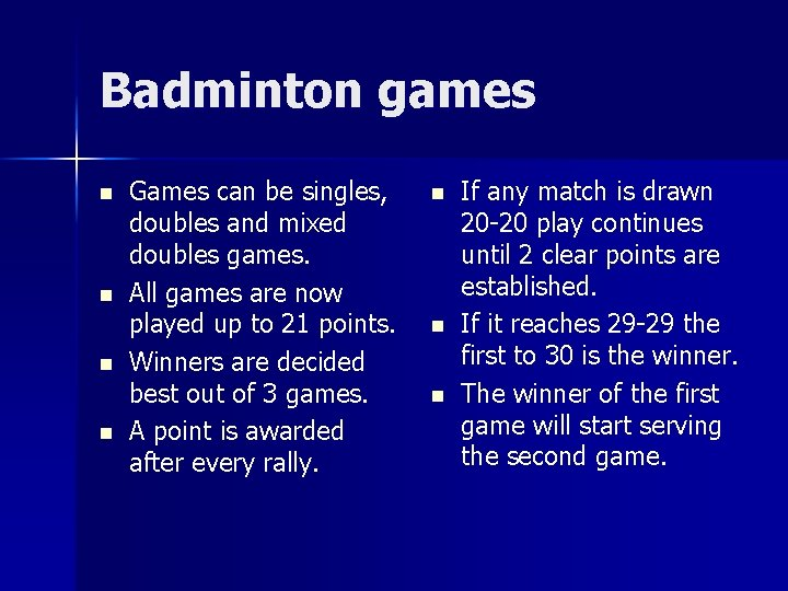 Badminton games n n Games can be singles, doubles and mixed doubles games. All