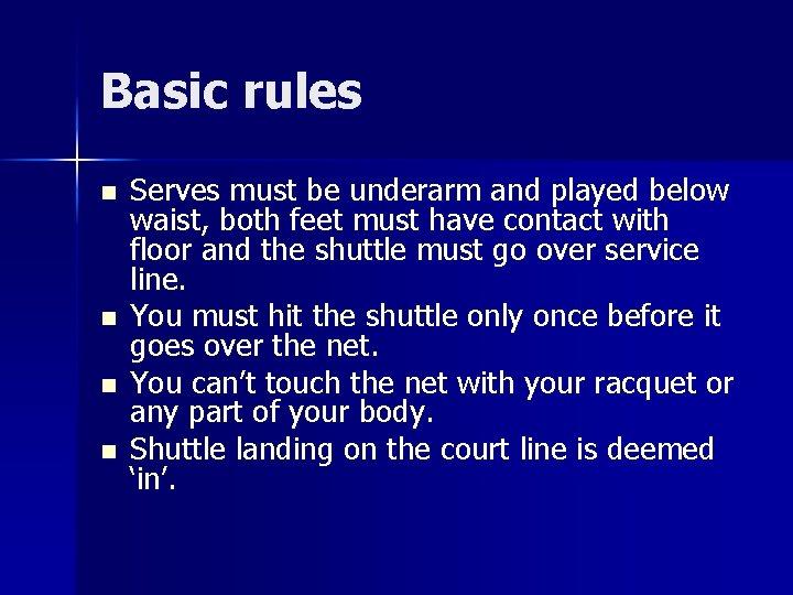 Basic rules n n Serves must be underarm and played below waist, both feet