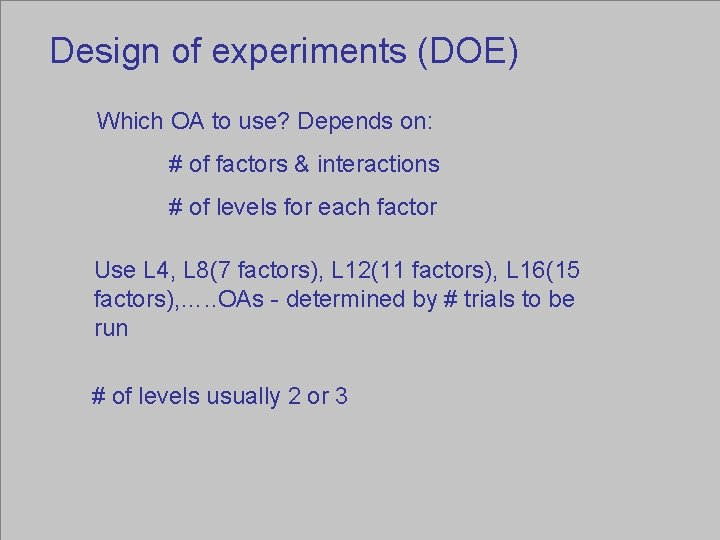 Design of experiments (DOE) Which OA to use? Depends on: # of factors &