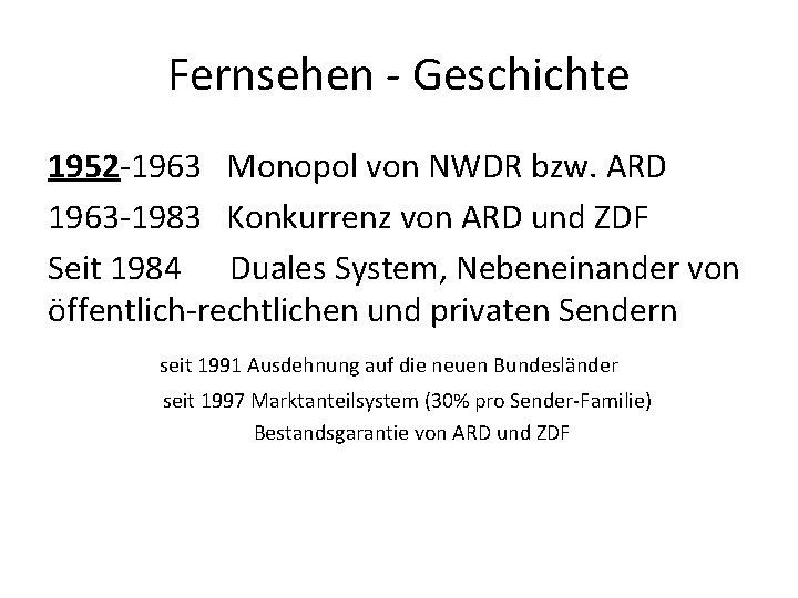 Fernsehen - Geschichte 1952 -1963 Monopol von NWDR bzw. ARD 1963 -1983 Konkurrenz von
