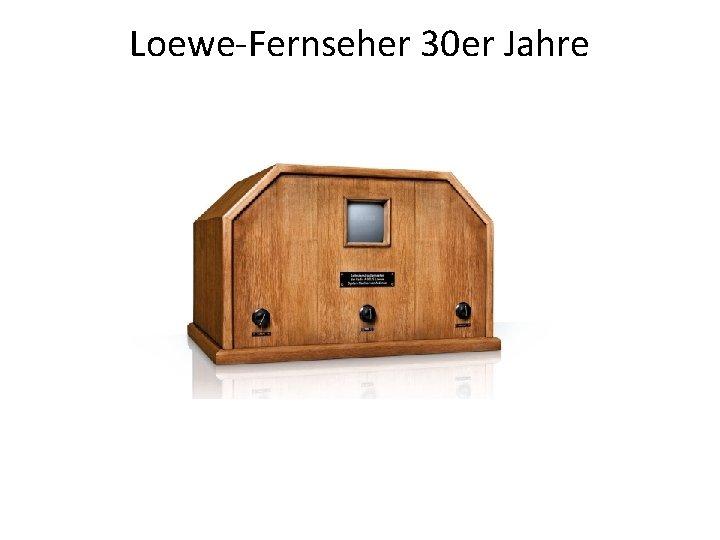 Loewe-Fernseher 30 er Jahre