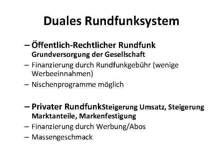 Duales Rundfunksystem – Öffentlich-Rechtlicher Rundfunk Grundversorgung der Gesellschaft – Finanzierung durch Rundfunkgebühr (wenige Werbeeinnahmen)