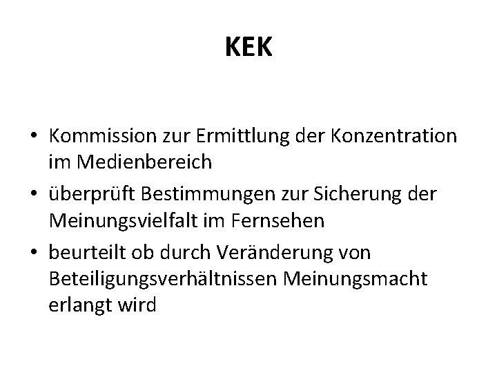 KEK • Kommission zur Ermittlung der Konzentration im Medienbereich • überprüft Bestimmungen zur Sicherung