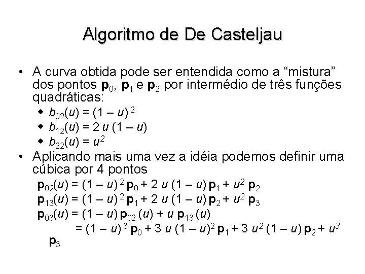 """Algoritmo de De Casteljau • A curva obtida pode ser entendida como a """"mistura"""""""