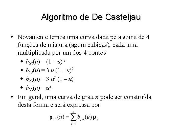 Algoritmo de De Casteljau • Novamente temos uma curva dada pela soma de 4