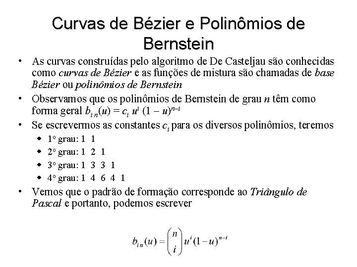 Curvas de Bézier e Polinômios de Bernstein • As curvas construídas pelo algoritmo de