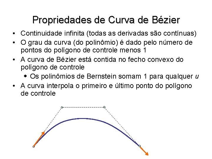 Propriedades de Curva de Bézier • Continuidade infinita (todas as derivadas são contínuas) •
