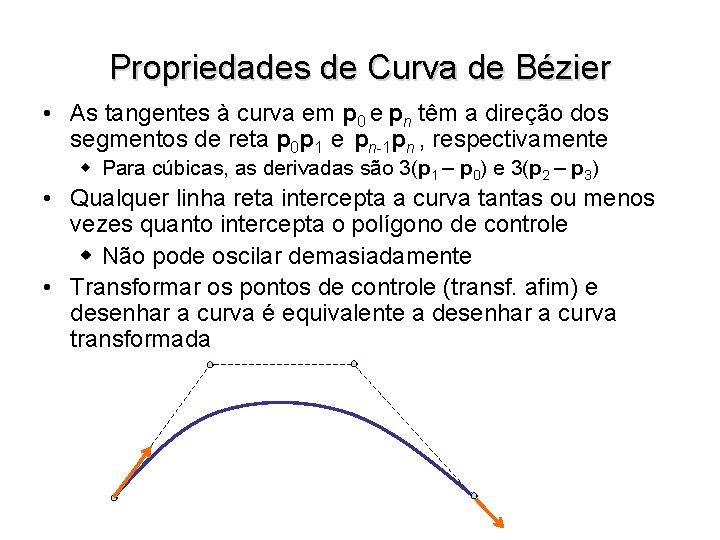 Propriedades de Curva de Bézier • As tangentes à curva em p 0 e