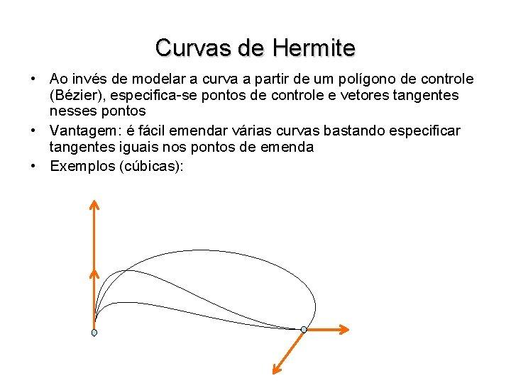 Curvas de Hermite • Ao invés de modelar a curva a partir de um