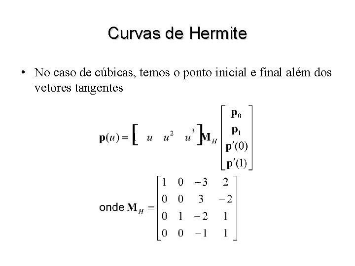 Curvas de Hermite • No caso de cúbicas, temos o ponto inicial e final