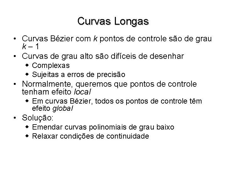 Curvas Longas • Curvas Bézier com k pontos de controle são de grau k–