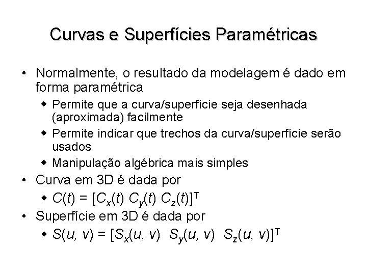 Curvas e Superfícies Paramétricas • Normalmente, o resultado da modelagem é dado em forma