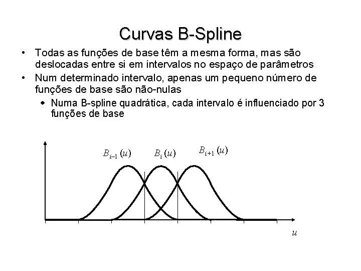 Curvas B-Spline • Todas as funções de base têm a mesma forma, mas são