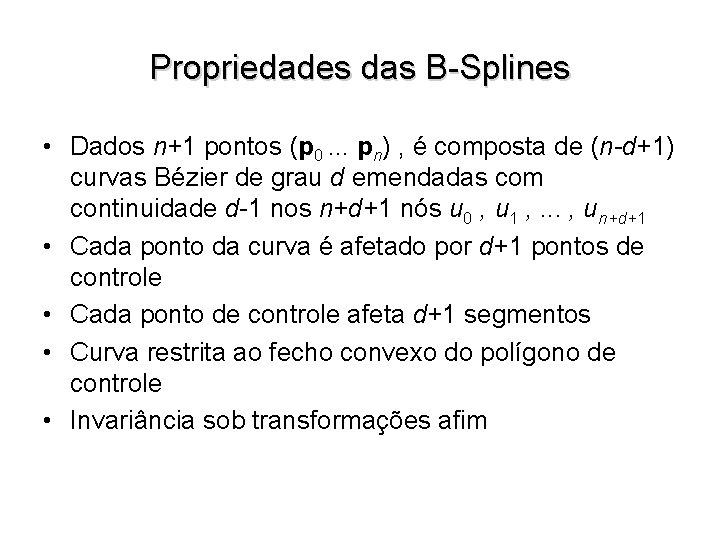 Propriedades das B-Splines • Dados n+1 pontos (p 0. . . pn) , é