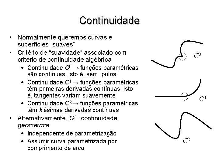 """Continuidade • Normalmente queremos curvas e superfícies """"suaves"""" • Critério de """"suavidade"""" associado com"""
