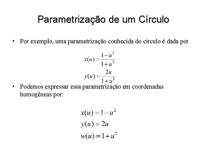 Parametrização de um Círculo • Por exemplo, uma parametrização conhecida do círculo é dada