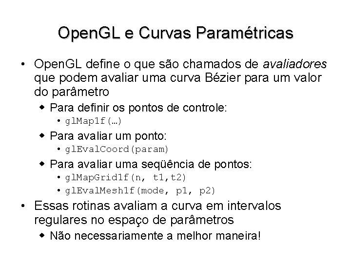 Open. GL e Curvas Paramétricas • Open. GL define o que são chamados de