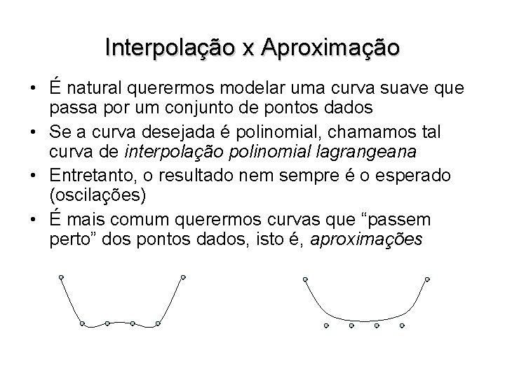 Interpolação x Aproximação • É natural querermos modelar uma curva suave que passa por
