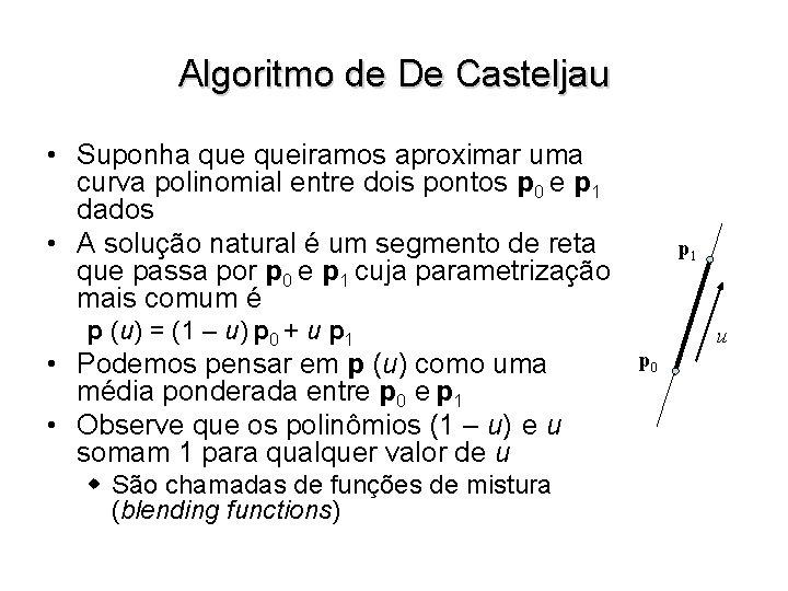 Algoritmo de De Casteljau • Suponha queiramos aproximar uma curva polinomial entre dois pontos