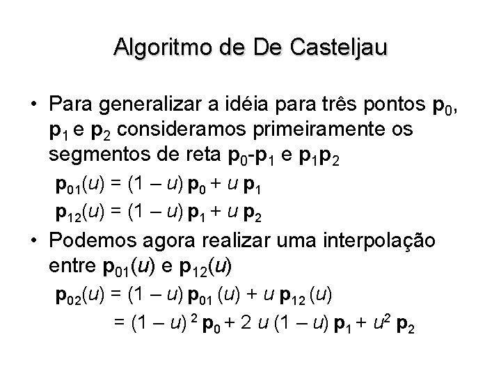 Algoritmo de De Casteljau • Para generalizar a idéia para três pontos p 0,