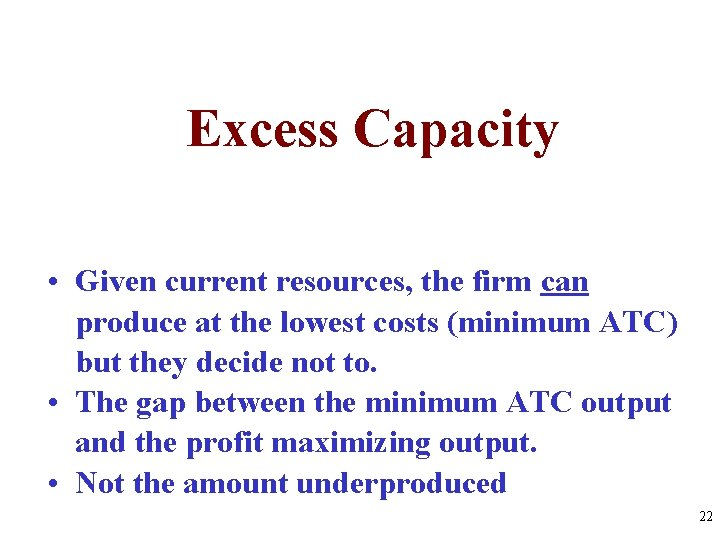 Excess Capacity • Given current resources, the firm can produce at the lowest costs