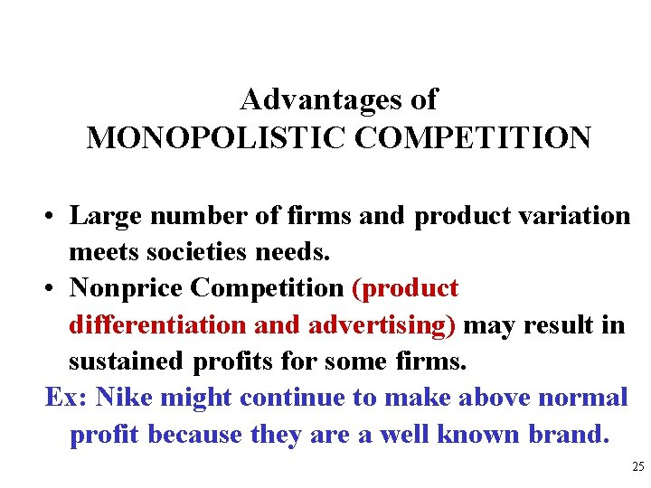 Advantages of MONOPOLISTIC COMPETITION • Large number of firms and product variation meets societies