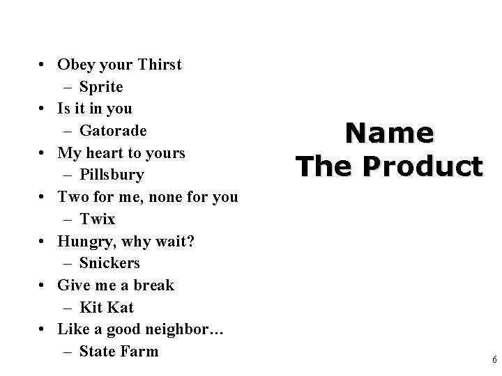 • Obey your Thirst – Sprite • Is it in you – Gatorade