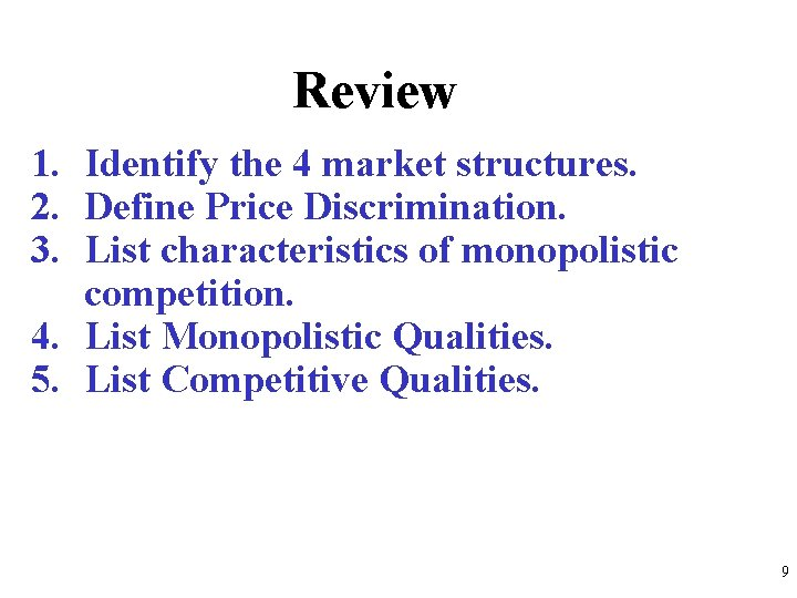 Review 1. Identify the 4 market structures. 2. Define Price Discrimination. 3. List characteristics