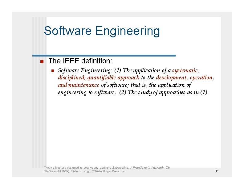 Software Engineering  The IEEE definition:  Software Engineering: (1) The application of a