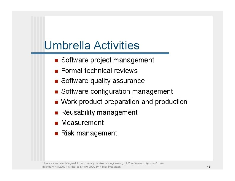 Umbrella Activities  Software project management  Formal technical reviews  Software quality assurance