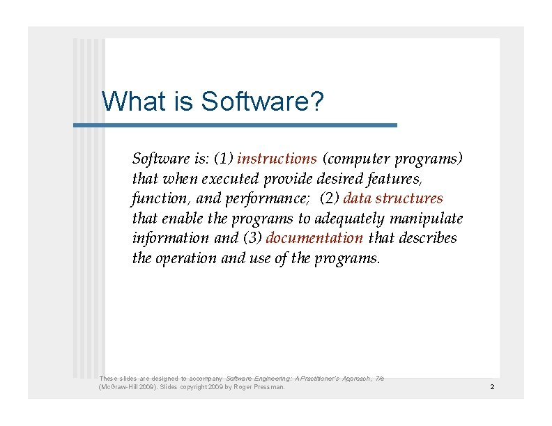 What is Software? Software is: (1) instructions (computer programs) that when executed provide desired