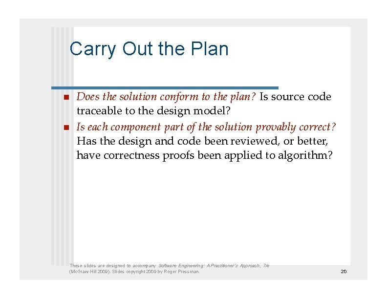 Carry Out the Plan   Does the solution conform to the plan? Is