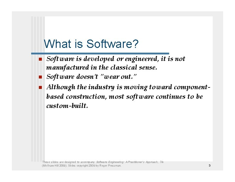 What is Software?    Software is developed or engineered, it is not