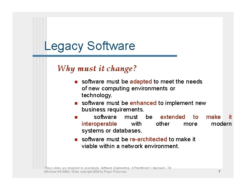 Legacy Software Why must it change?   software must be adapted to meet