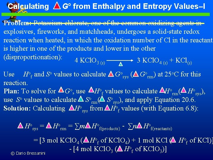 Calculating Go from Enthalpy and Entropy Values–I Problem: Potassium chlorate, one of the common