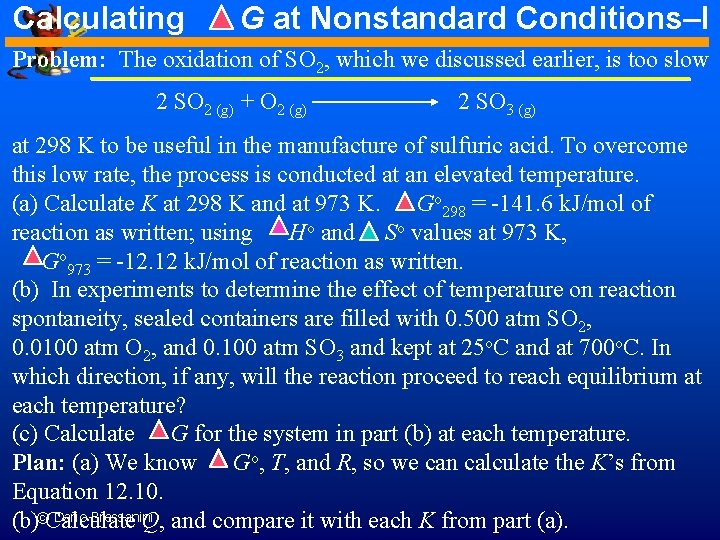 Calculating G at Nonstandard Conditions–I Problem: The oxidation of SO 2, which we discussed