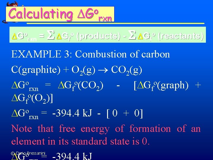 Calculating o G rxn Gorxn = S Gfo (products) - S Gfo (reactants) EXAMPLE