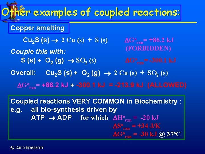 Other examples of coupled reactions: Copper smelting Cu 2 S (s) 2 Cu (s)