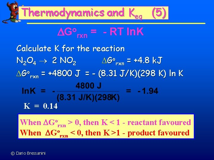 Thermodynamics and Keq (5) Gorxn = - RT ln. K Calculate K for the