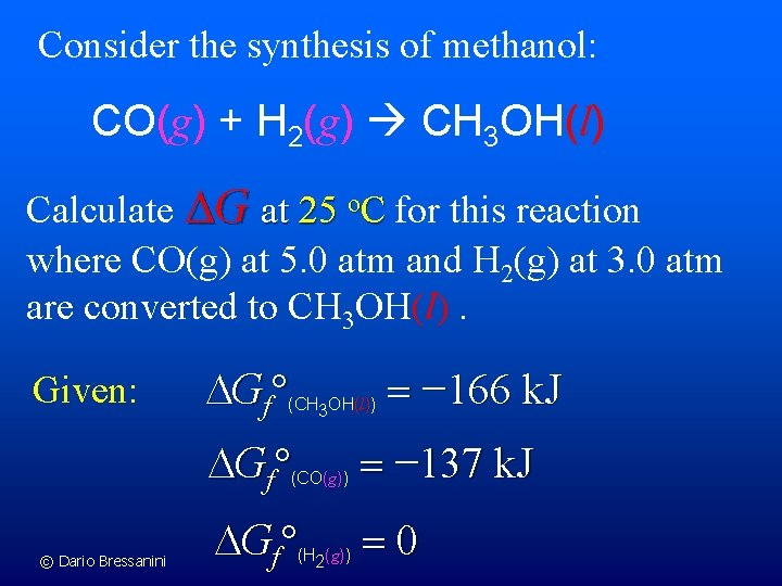 Consider the synthesis of methanol: CO(g) + H 2(g) CH 3 OH(l) Calculate G
