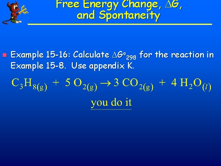 Free Energy Change, G, and Spontaneity n Example 15 -16: Calculate Go 298 for