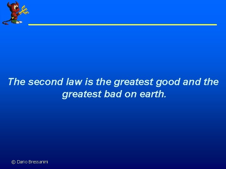 The second law is the greatest good and the greatest bad on earth. ©
