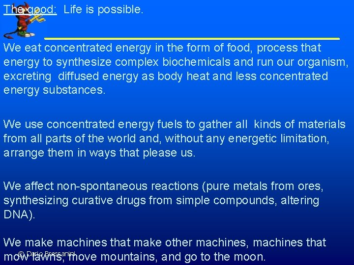 The good: Life is possible. We eat concentrated energy in the form of food,