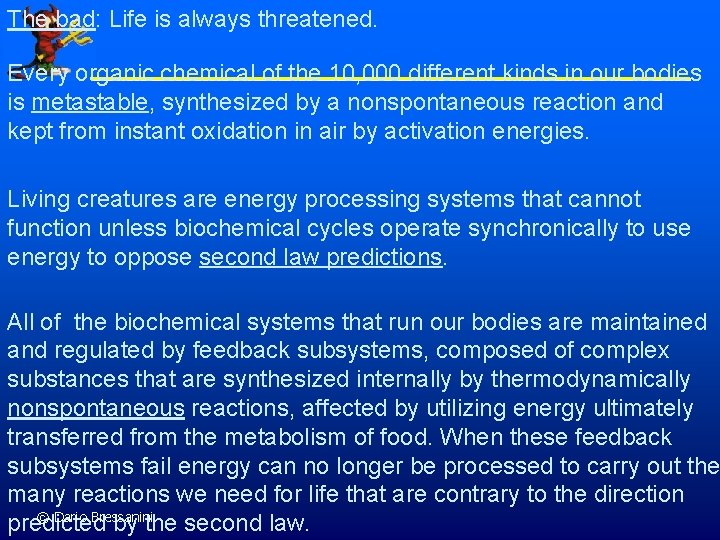 The bad: Life is always threatened. Every organic chemical of the 10, 000 different